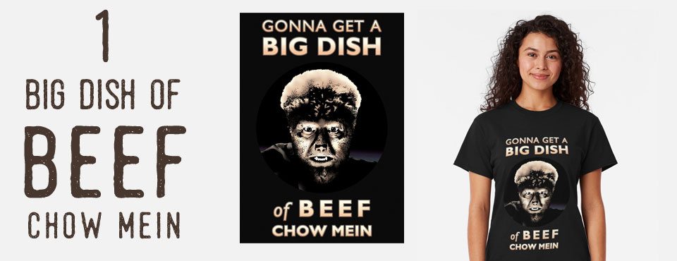 Gonna Get a Big Dish of Beef Chow Mein Tee-Shirt