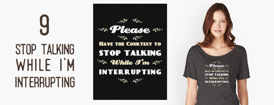 RedBubble Top Ten - Stop Talking